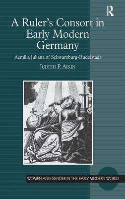 A Ruler's Consort in Early Modern Germany: Aemilia Juliana of Schwarzburg-Rudolstadt