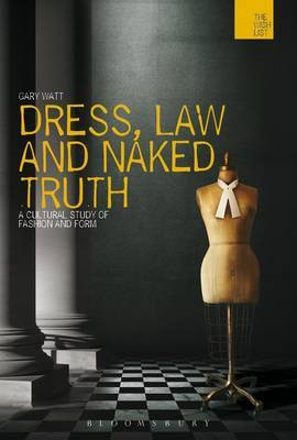 Dress, Law and Naked Truth: A Cultural Study of Fashion and Form