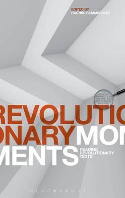 Revolutionary Moments: Reading Revolutionary Texts