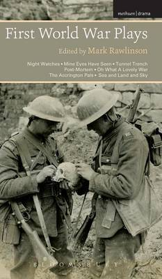 First World War Plays: Night Watches, Mine Eyes Have Seen, Tunnel Trench, Post Mortem, Oh What a Lovely War, the Accrington Pals, Sea and Land and Sky