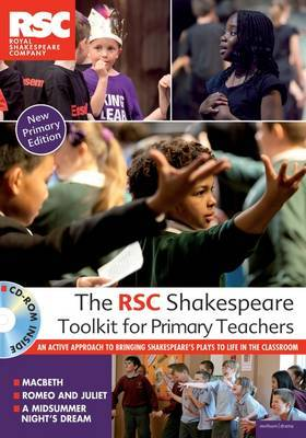 The RSC Shakespeare Toolkit for Primary Teachers: An Active Approach to Bringing Shakespeare's Plays to Life in the Classroom