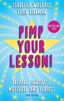 Pimp Your Lesson!: Prepare, Innovate, Motivate and Perfect