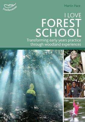 I Love Forest School: Transforming Early Years Practice Through Woodland Experiences
