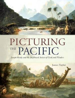 Picturing the Pacific: Joseph Banks and the shipboard artists of Cook and Flinders