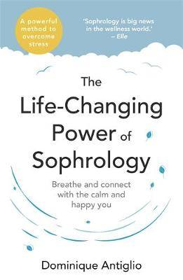 The Life-Changing Power of Sophrology: A practical guide to reducing stress and living up to your full potential