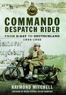 Commando Despatch Rider: From D-Day to Deutschland 1944-5