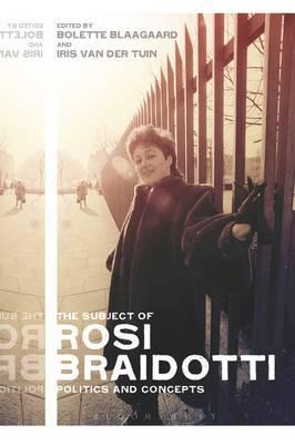 The Subject of Rosi Braidotti: Politics and Concepts