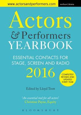 Actors and Performers Yearbook: Essential Contacts for Stage, Screen and Radio: 2016