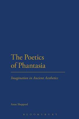 The Poetics of Phantasia: Imagination in Ancient Aesthetics