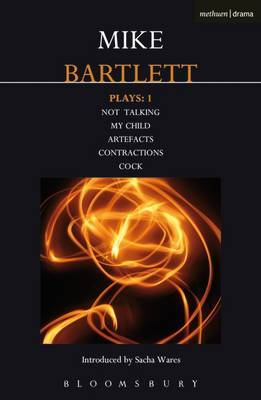 Bartlett Plays: 1: Not Talking, My Child, Artefacts, Contractions, Cock
