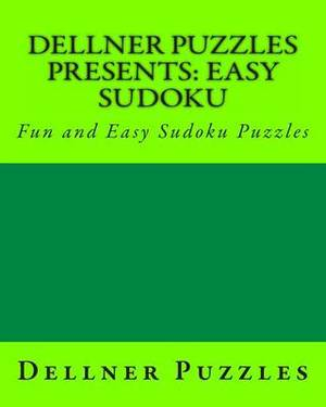 Dellner Puzzles Presents: Easy Sudoku: Fun and Easy Sudoku Puzzles