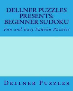 Dellner Puzzles Presents: Beginner Sudoku: Fun and Easy Sudoku Puzzles
