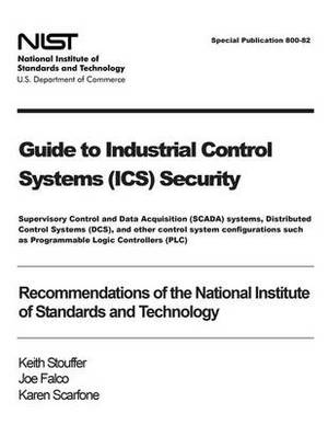 Guide to Industrial Control Systems (ICS) Security: Supervisory Control and Data Acquisition (Scada) Systems, Distributed Control Systems (Dcs), and Other Control System Configurations Such as Programmable Logic Controllers (Plc) - Recommendations of the