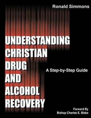 Understanding Christian Drug and Alcohol Recovery: A Step by Step Guide That Uses the Word of God as a Foundation, and Proven Recovery Tool That Have Help Countless Individuals Find Freedom. the 12 Steps, the Disease of Addiction, and Relapse Are Just a F