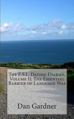 The E.S.L. Dating Diaries, Volume II: The Essential Barrier of Language Was