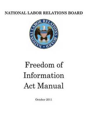 National Labor Relations Board: Freedom of Information ACT Manual