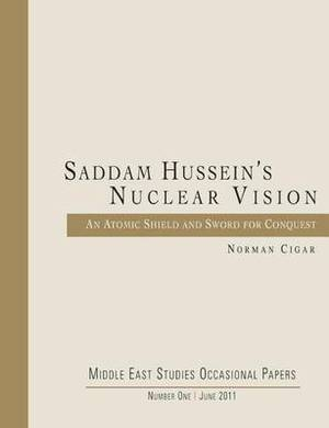 Saddam Hussein's Nuclear Vision: An Atomic Shield and Sword for Conquest