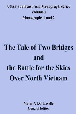 The Tale of Two Bridges and the Battle for the Skies Over North Vietnam: USAF Southeast Asia Monograph Series, Volume 1, Monographs 1 and 2