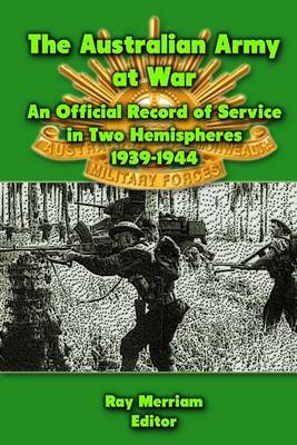 The Australian Army at War: An Official Record of Service in Two Hemispheres 1939-1944