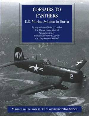 Corsairs to Pathers: U.S. Marine Aviation in Korea: Marines in the Korean War Commemorative Series