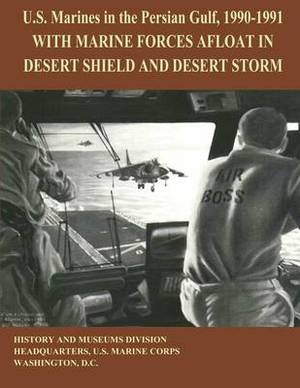 U.S. Marines in the Persian Gulf, 1990 - 1991: With Marine Forces Afloat in Desert Shield and Desert Storm