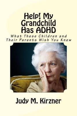 Help! My Grandchild Has ADHD: What These Children and Their Parents Wish You Knew