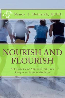 Nourish and Flourish: Kid-Tested and Approved Tips and Recipes to Prevent Diabetes