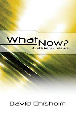 What Now ?: A Guide for New Believers