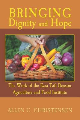 Bringing Dignity and Hope: The Work of the Ezra Taft Benson Agriculture and Food Institute