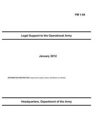 FM 1-04 Legal Support to the Operational Army January 2012