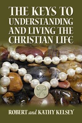 The Keys to Understanding and Living the Christian Life