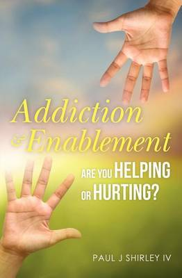 Addiction and Enablement: Are You Helping or Hurting?