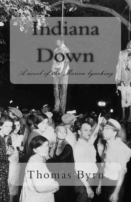 Indiana Down: A Novel of the Marion Lynching
