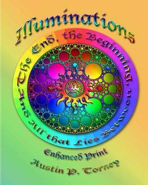 Illuminations: The End, the Beginning, and All That Lies Between Enchanced Print