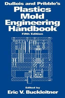 DuBois and Pribble's Plastics Mold Englishgineering Handbook