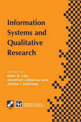 Information Systems and Qualitative Research: Proceedings of the IFIP TC8 WG 8.2 International Conference on Information Systems and Qualitative Research, 31st May-3rd June 1997, Philadelphia, Pennsylvania, USA