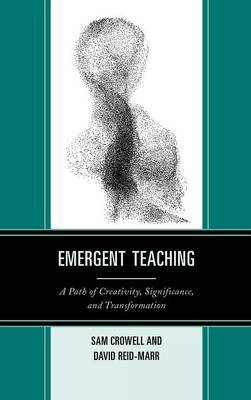 Emergent Teaching: A Path of Creativity, Significance, and Transformation