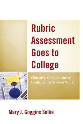 Rubric Assessment Goes to College: Objective, Comprehensive Evaluation of Student Work