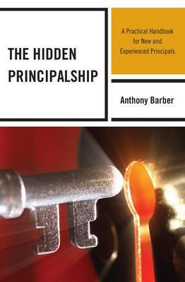 The Hidden Principalship: A Practical Handbook for New and Experienced Principals