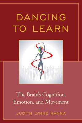 Dancing to Learn: The Brain's Cognition, Emotion, and Movement