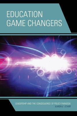 Education Game Changers: Leadership and the Consequence of Policy Paradox