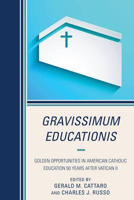 Gravissimum Educationis: Golden Opportunities in American Catholic Education 50 Years After Vatican II