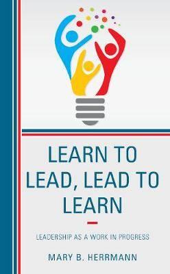 Learn to Lead, Lead to Learn: Leadership as a Work in Progress