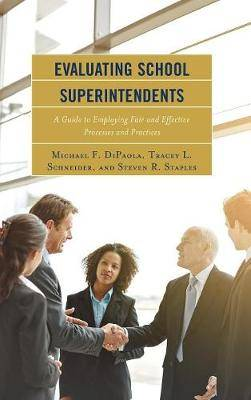 Evaluating School Superintendents: A Guide to Employing Fair and Effective Processes and Practices