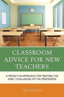 Classroom Advice for New Teachers: A Proactive Approach for Meeting the Daily Challenges of the Profession