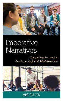 Imperative Narratives: Storytelling Secrets for Teachers, Staff, and Administrators