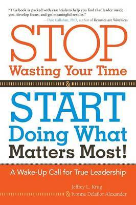 Stop Wasting Your Time and Start Doing What Matters Most: A Wake-Up Call for True Leadership