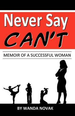 Never Say, Can't: Memoir of a Successful Woman