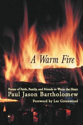 A Warm Fire: Poems of Faith, Family, and Friends to Warm the Heart