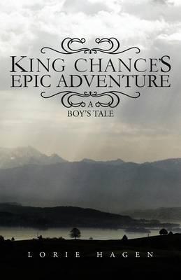 King Chance's Epic Adventure: A Boy's Tale